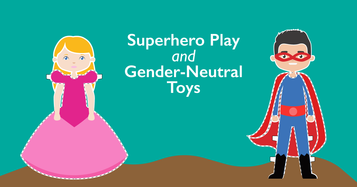 Superhero Play & Gender-Neutral Toys