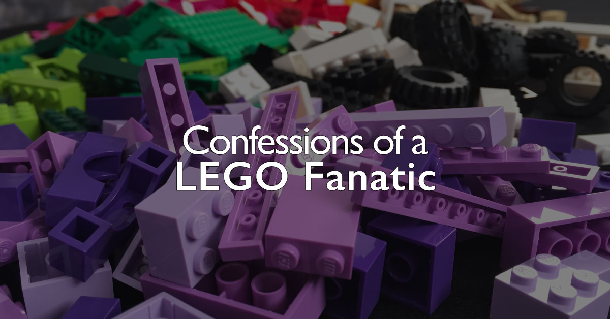 Confessions of a LEGO Fanatic