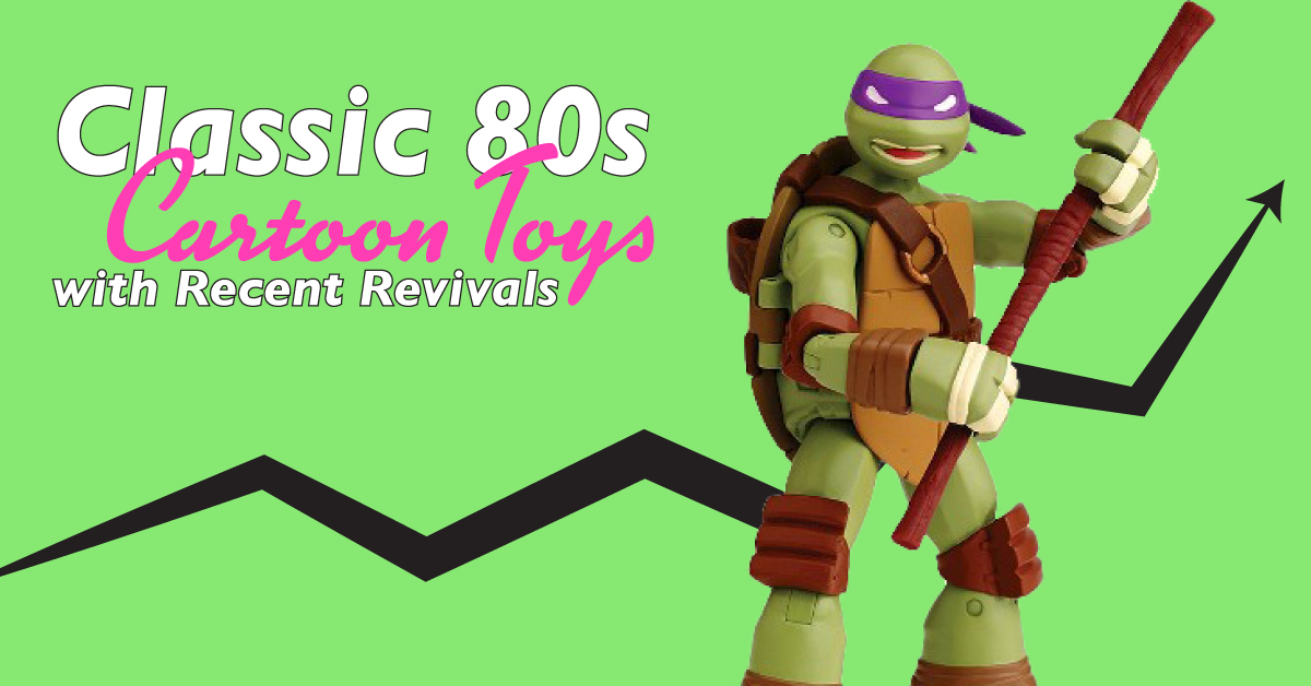 Classic 80s Cartoon Toys With Recent Revivals