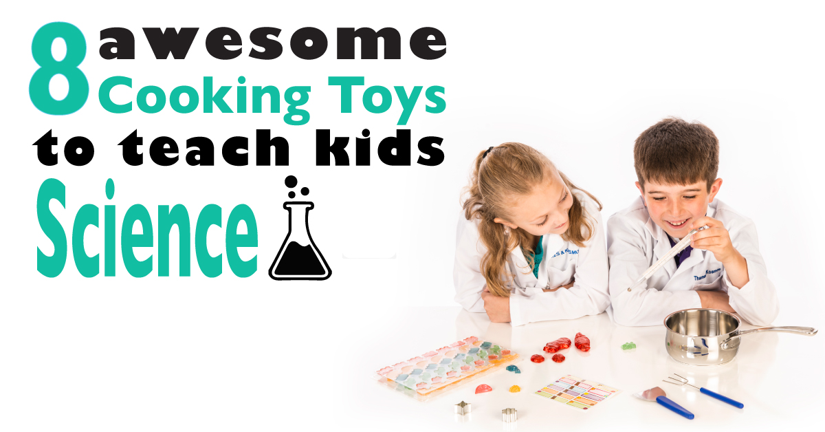 8 Awesome Cooking Toys To Teach Kids Science