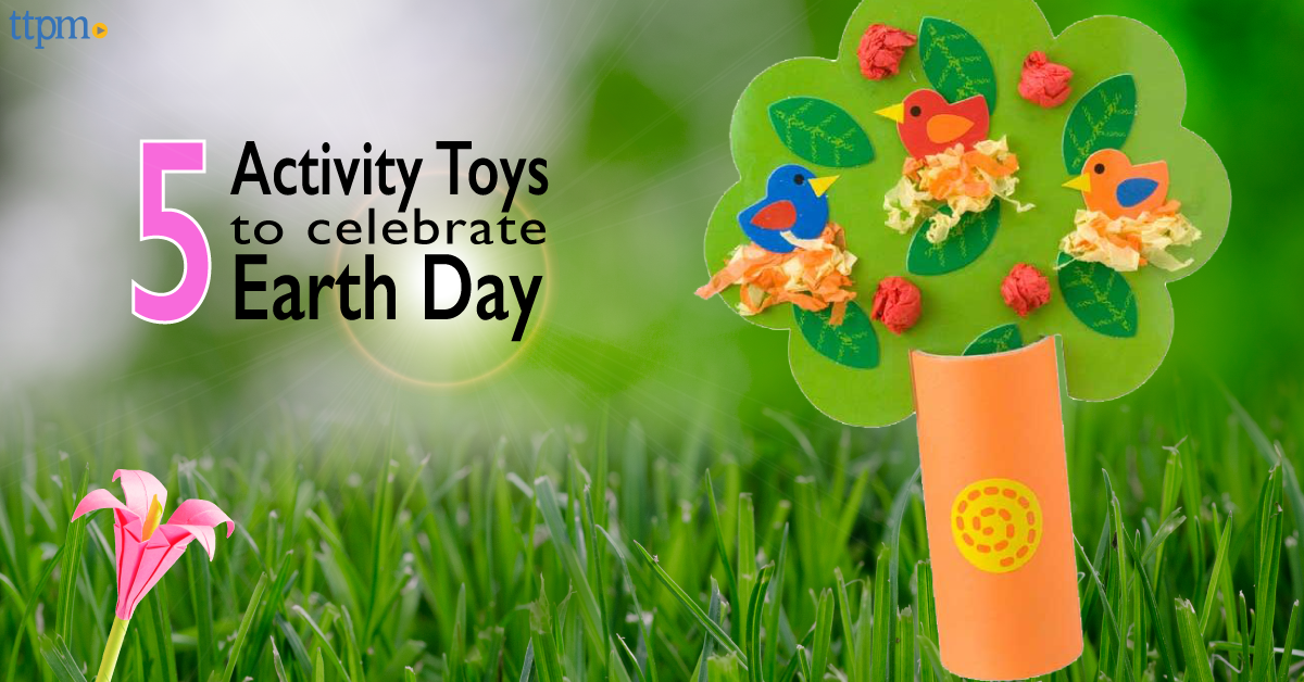 5 Activity Toys To Celebrate Earth Day