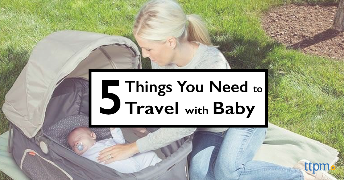 5 Things You Need to Travel with Baby