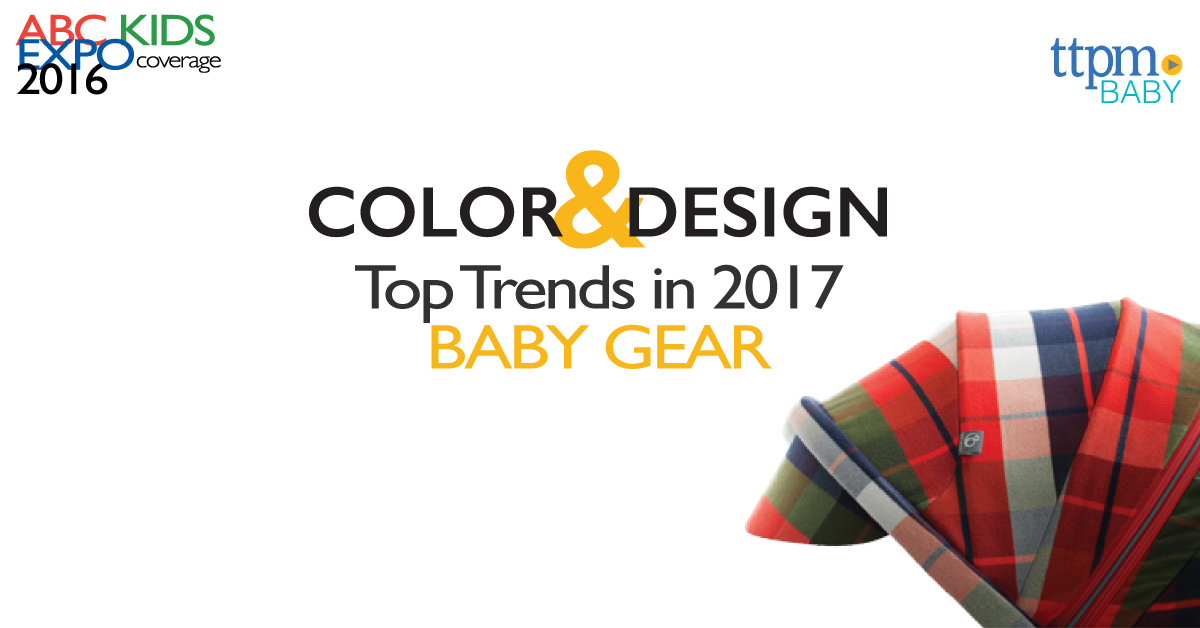 Color and Design top trends in 2017 baby gear, as spotted at the 2016 ABC Kids Expo preview